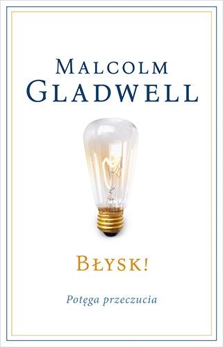 Błysk! Potęga przeczucia - Malcolm Gladwell | okładka