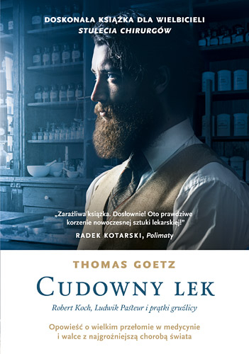 Cudowny lek. Robert Koch, Ludwik Pasteur i prątki gruźlicy - Thomas Goetz | okładka