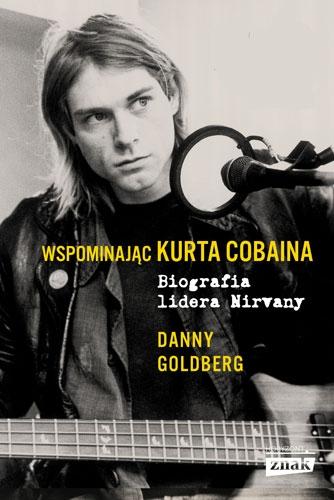 Wspominając Kurta Cobaina. Biografia lidera Nirvany - Danny Goldberg  | okładka