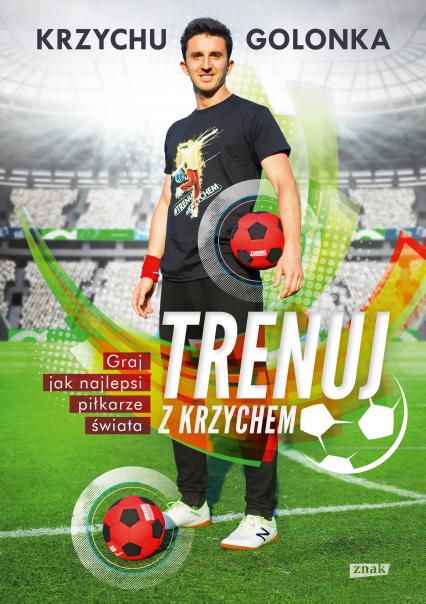 Trenuj z Krzychem. Graj jak najlepsi piłkarze świata - Krzysztof Golonka | okładka
