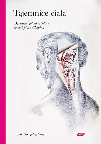 Tajemnice ciała. Dziurawe żołądki, bolące serca i płuca Chopina - Frank Gonzales-Crussi  | okładka