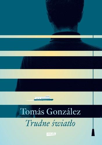 Trudne światło - Tomas Gonzalez | okładka