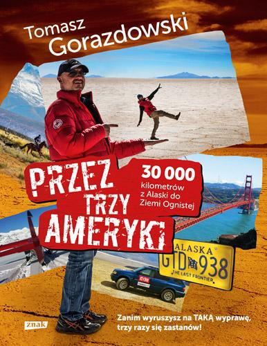 Przez trzy Ameryki. 30 tysięcy kilometrów z Alaski do Ziemi Ognistej - Tomasz Gorazdowski | okładka