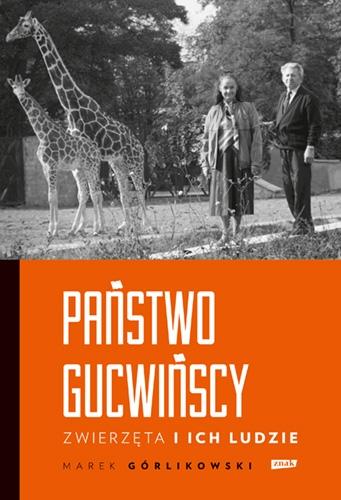 Państwo Gucwińscy. Zwierzęta i ich ludzie  - Górlikowski Marek | okładka
