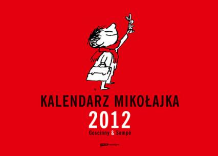 Kalendarz Mikołajka 2012 (ścienny)  - René Goscinny, Jean-Jacques Sempé  | okładka