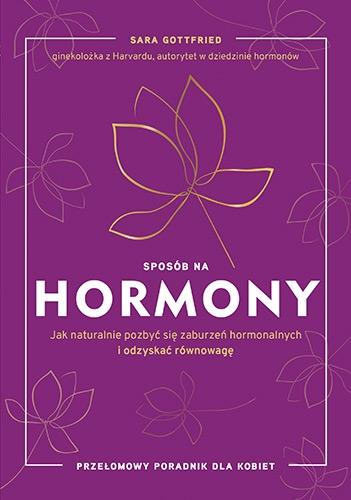 Sposób na hormony. Jak naturalnie pozbyć się zaburzeń hormonalnych i odzyskać równowagę - Sara Gottfried   okładka