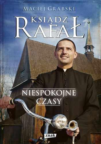 Ksiądz Rafał. Niespokojne czasy - Maciej Grabski  | okładka