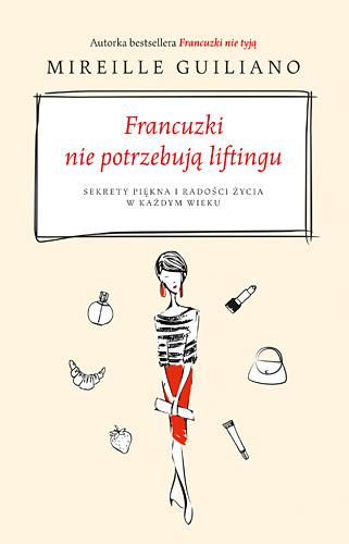 Francuzki nie potrzebują liftingu. Sekrety piękna i radości życia w każdym wieku - Guiliano Mireille | okładka