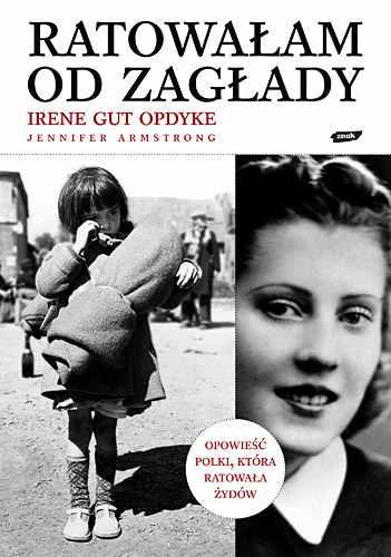 Ratowałam od Zagłady. Wspomnienia - Irene Gut Opdyke   | okładka