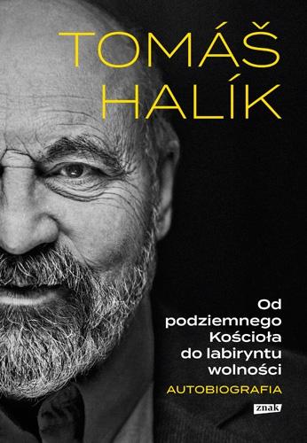 Od podziemnego Kościoła do labiryntu wolności. Autobiografia - Halik Tomas | okładka