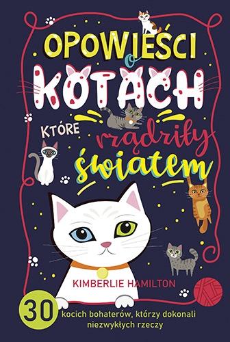 Opowieści o kotach, które rządziły światem. 30 kocich bohaterów, którzy dokonali niezwykłych rzeczy - Hamilton Kimberlie | okładka