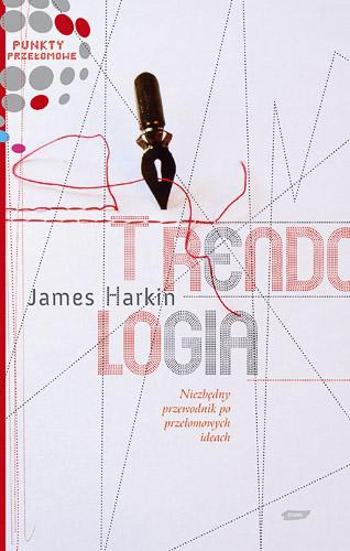 Trendologia. Niezbędny przewodnik po przełomowych ideach - James Harkin  | okładka