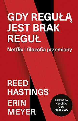Gdy regułą jest brak reguł. Netflix i filozofia przemiany - Hastings Reed, Meyer Erin | okładka