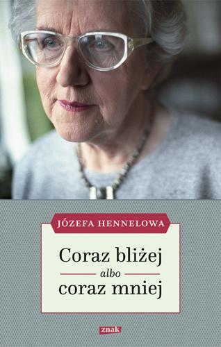 Coraz bliżej albo coraz mniej - Józefa Hennelowa | okładka