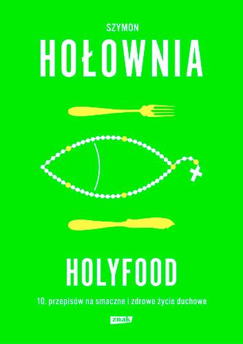 Holyfood, czyli 10 przepisów na smaczne i zdrowe życie duchowe - Szymon Hołownia | okładka