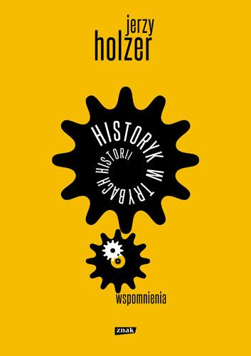 Historyk w trybach historii. Wspomnienia - Jerzy Holzer  | okładka