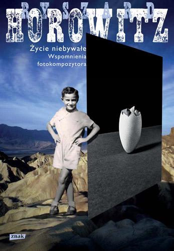 Życie niebywałe. Wspomnienia Fotokompozytora - Ryszard Horowitz | okładka