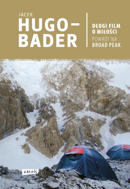 Długi film o miłości. Powrót na Broad Peak  - Jacek Hugo-Bader | okładka