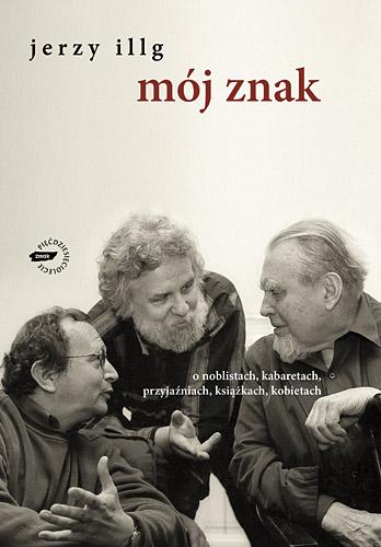 Mój znak. O noblistach, kabaretach, przyjaźniach, książkach, kobietach - Jerzy Illg  | okładka