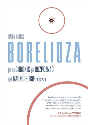 Borelioza. Jak się chronić, jak rozpoznać i jak radzić sobie z objawami - Darin Ingels  | okładka