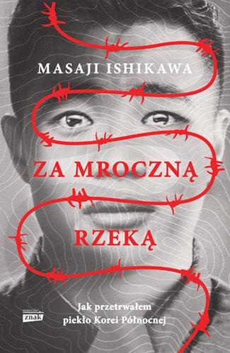 Za mroczną rzeką. Jak przetrwałem piekło Korei Północnej - Ishikawa Masaji | okładka