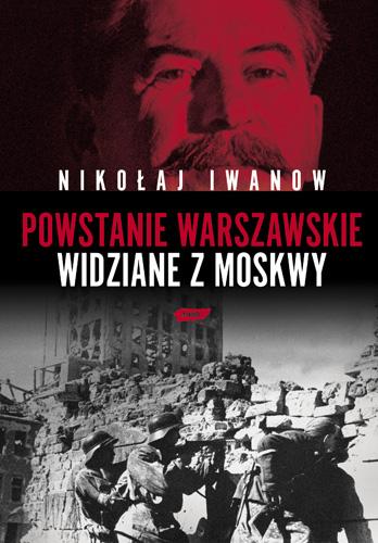 Powstanie Warszawskie widziane z Moskwy - Nikołaj Iwanow   | okładka