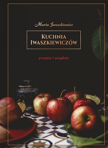 Kuchnia Iwaszkiewiczów. Przepisy i anegdoty - Maria Iwaszkiewicz  | okładka