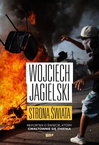 Strona świata. Reporter o świecie, który gwałtownie się zmienia - Wojciech Jagielski | okładka