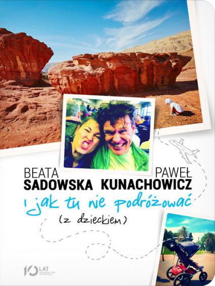 I jak tu nie podróżować (z dzieckiem) - Beata Sadowska, Paweł Kunachowicz | okładka