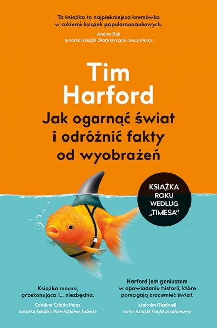 Jak ogarnąć świat i odróżnić fakty od wyobrażeń - Tim Harford | okładka