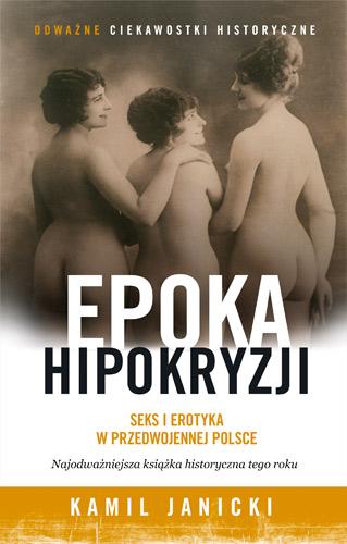 Epoka hipokryzji. Seks i erotyka w przedwojennej Polsce - Kamil Janicki | okładka