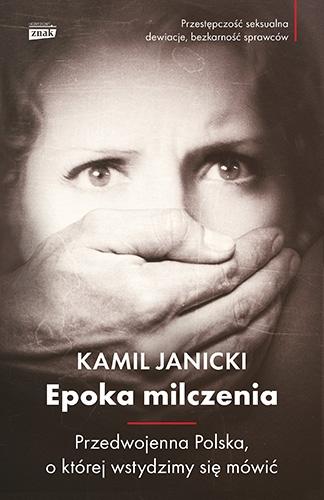 Epoka milczenia. Przedwojenna Polska, o której wstydzimy się mówić - Kamil Janicki | okładka