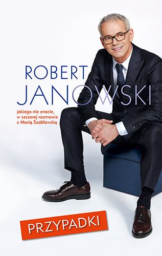Przypadki. Robert Janowski, jakiego nie znacie, w szczerej rozmowie z Marią Szabłowską  - Robert Janowski | okładka