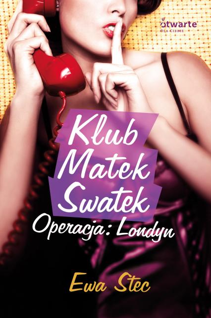 Klub Matek Swatek. Operacja: Londyn - Ewa Stec  | okładka