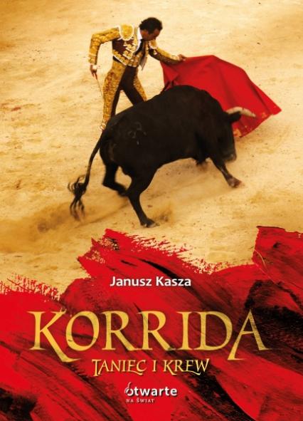 Korrida. Taniec i krew - Janusz Kasza  | okładka