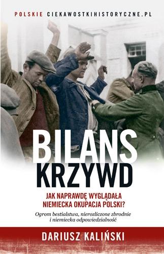 Bilans krzywd. Jak naprawdę wyglądała niemiecka okupacja Polski - Dariusz Kaliński  | okładka