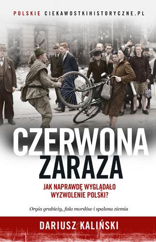Czerwona zaraza. Jak naprawdę wyglądało wyzwolenie Polski? - Dariusz Kaliński | okładka