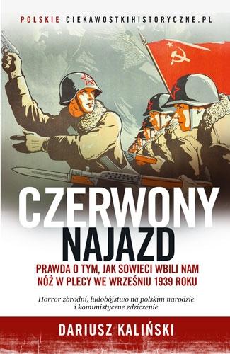 Czerwony najazd. Prawda o tym, jak Rosjanie wbili nam nóż w plecy we wrześniu 1939 roku - Dariusz Kaliński | okładka
