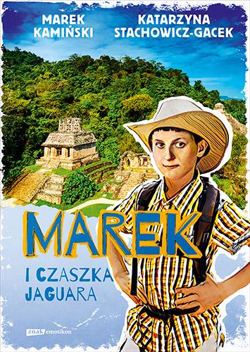 Marek i czaszka jaguara - Marek Kamiński, Katarzyna Stachowicz-Gacek | okładka