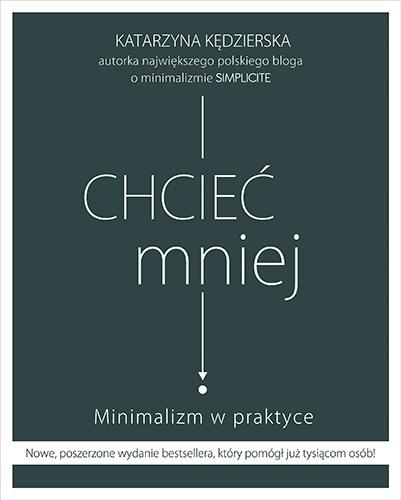 Chcieć mniej. Minimalizm w praktyce (wydanie 2020) - Kędzierska Katarzyna | okładka