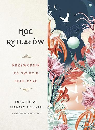 Moc rytuałów. Przewodnik po świecie self-care  - Loewe Emma, Kellner Lindsay | okładka