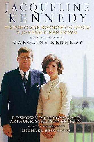 Jacqueline Kennedy. Historyczne rozmowy o życiu z Johnem F. Kennedym. Rozmowy przeprowadził Arthur M. Schlesinger jr, 1964