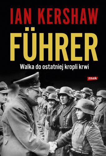 Führer: Walka do ostatniej kropli krwi - Ian Kershaw   | okładka