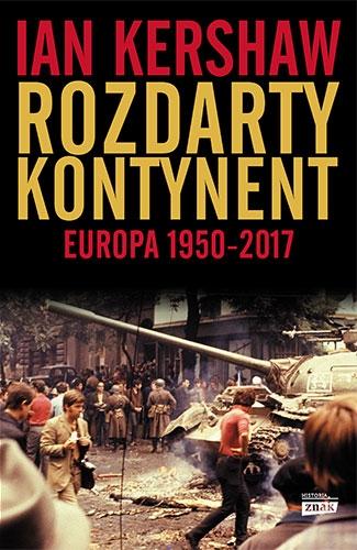 Rozdarty kontynent: Europa 1950-2017 - Kershaw Ian | okładka