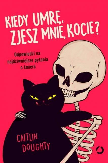Kiedy umrę, zjesz mnie, kocie? - Caitlin Doughty | okładka