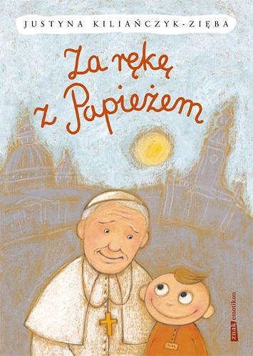 Za rękę z Papieżem - Justyna Kiliańczyk-Zięba | okładka