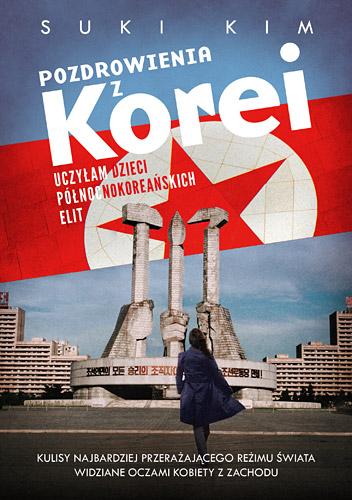 Pozdrowienia z Korei. Uczyłam dzieci północnokoreańskich elit - Suki Kim | okładka