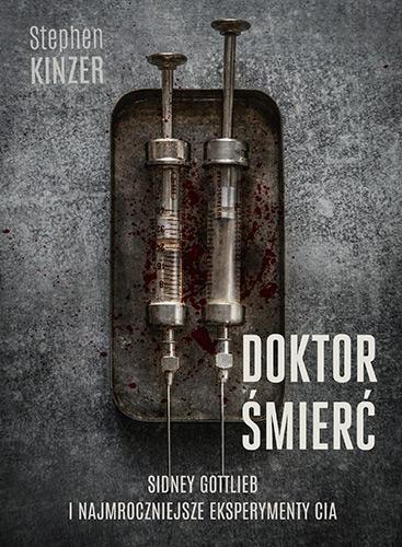 Doktor Śmierć. Sidney Gottlieb i najmroczniejsze - Stephen Kinzer | okładka