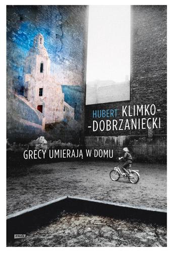 Grecy umierają w domu - Hubert Klimko-Dobrzaniecki | okładka