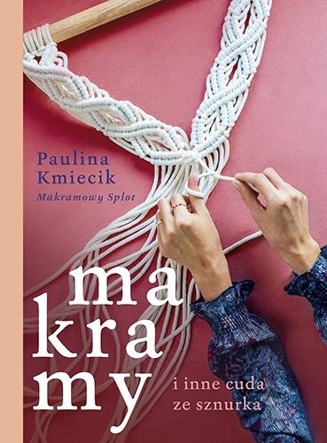 Makramy i inne cuda ze sznurka - Kmiecik Paulina | okładka